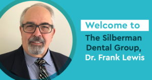 Welcome to The Silberman Dental Group, Dr. Frank Lewis