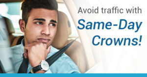 Avoid traffic with same-day crowns!